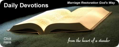 Daily Devotions from the heart of a stander. Marriage Restoration God's Way. Click Here.